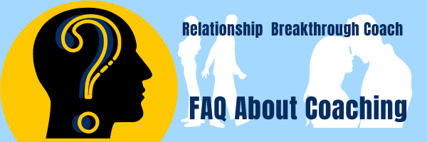 Frequently asked questions about coaching relationship breakthrough Coach