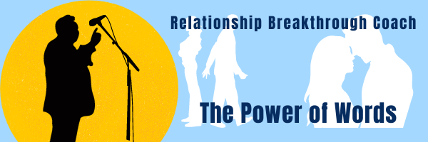 Relationship Breakthrough Coach Power of Words Life Coaching